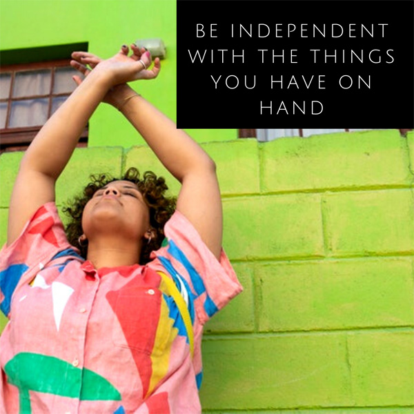 Be Independent With the Things You Have on Hand