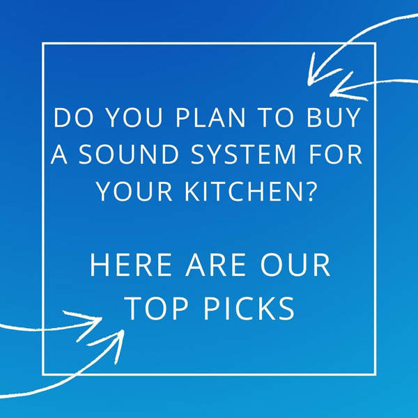 Do You Plan to Buy A Sound System for Your Kitchen? Here Are Our Top Picks