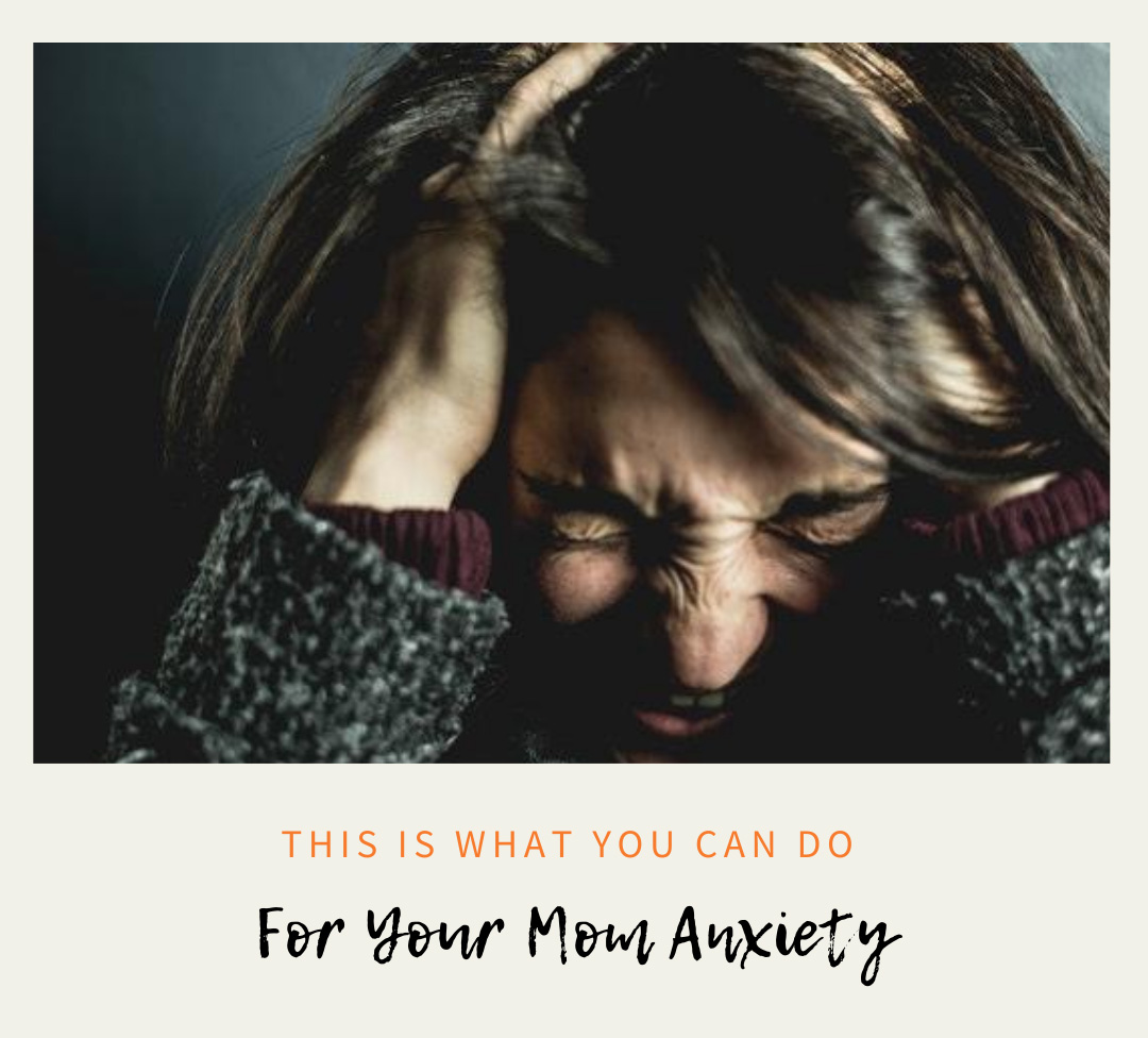 This Is What You Can Do For Your Mom Anxiety