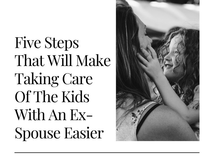 Five Steps That Will Make Taking Care Of The Kids With An Ex-Spouse Easier
