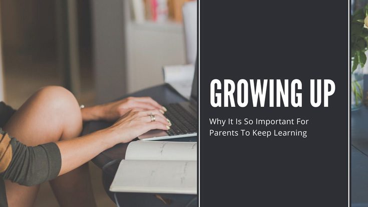 Why It Is So Important For Parents To Keep Learning