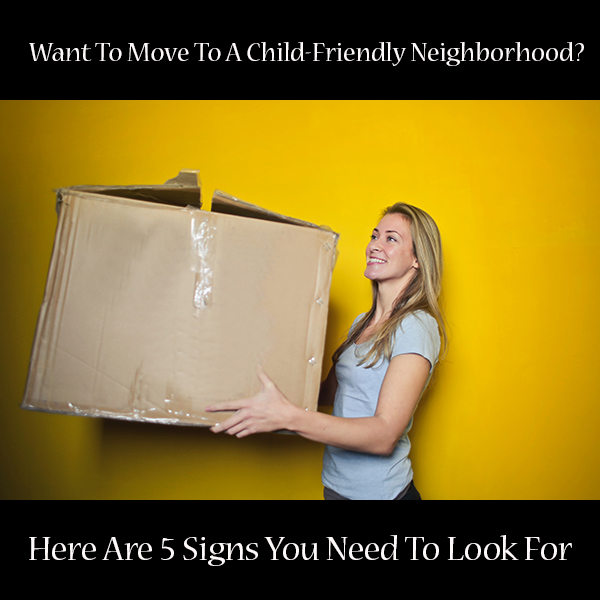 Want To Move To A Child-Friendly Neighborhood? Here Are 5 Signs You Need To Look For