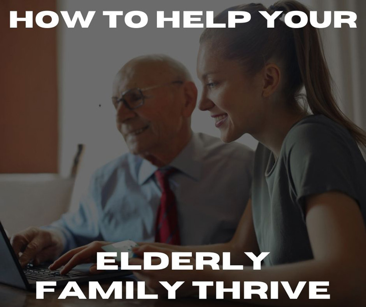 How to Help Your Elderly Family Thrive