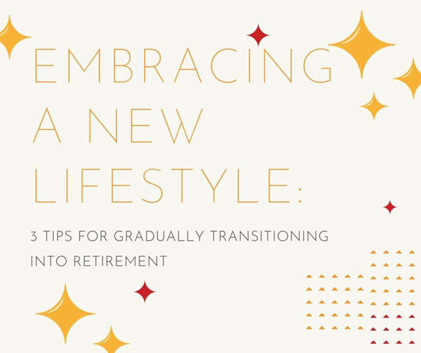 Embracing A New Lifestyle: 3 Tips For Gradually Transitioning Into Retiremen