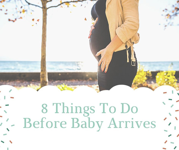8 Things To Do Before Baby Arrives