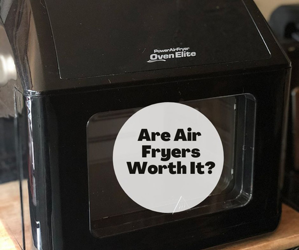 Are Air Fryers Worth It?