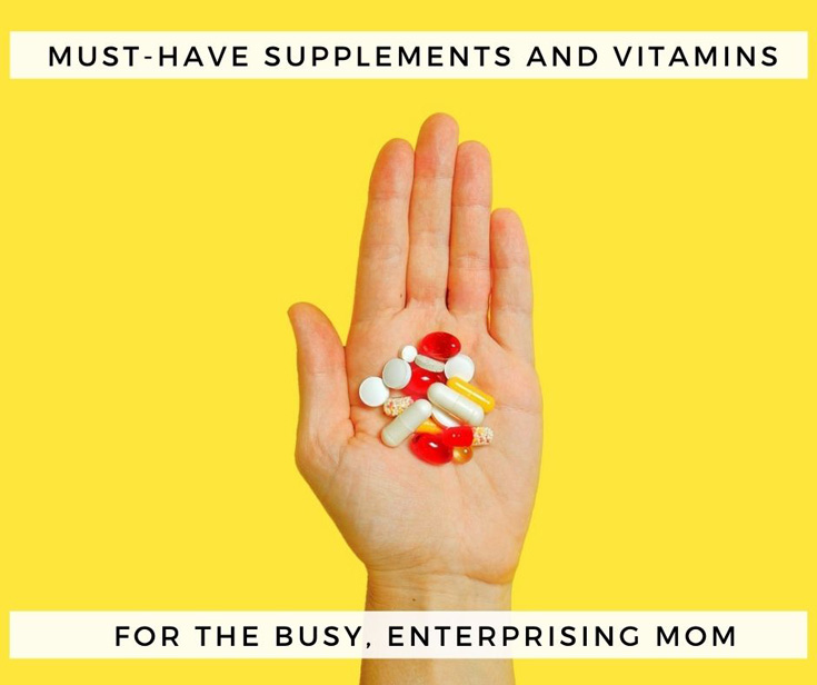 Must-Have Supplements and Vitamins For The Busy, Enterprising Mom