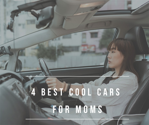 4 Best Cool Cars For Moms