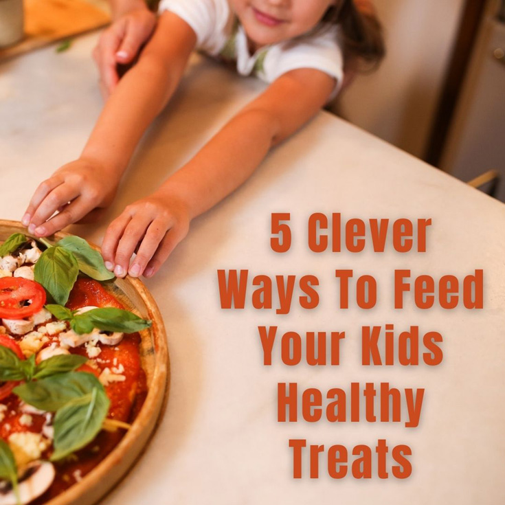5 Clever Ways To Feed Your Kids Healthy Treats