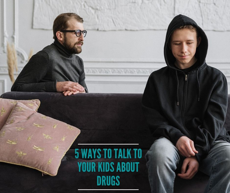 5 Ways To Talk To Your Kids About Drugs