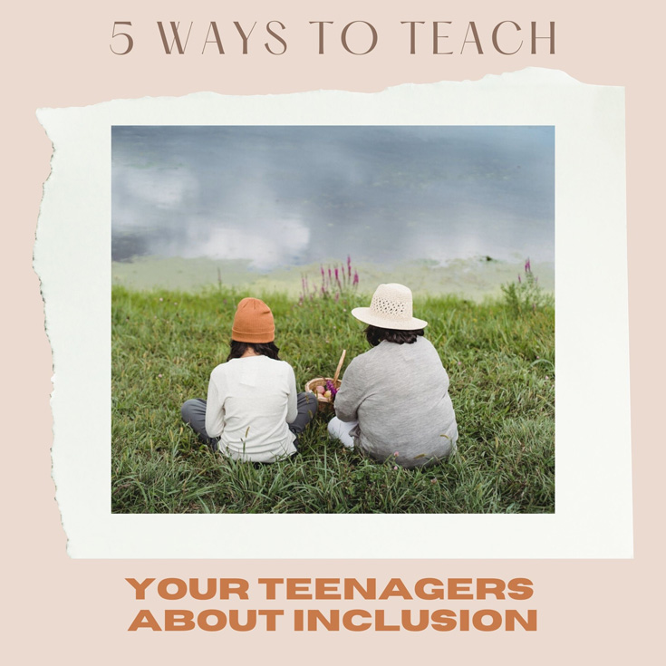 5 Ways To Teach Your Teenagers About Inclusion