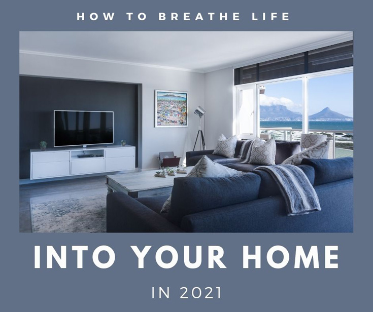How to Breathe Life Into Your Home In 2021