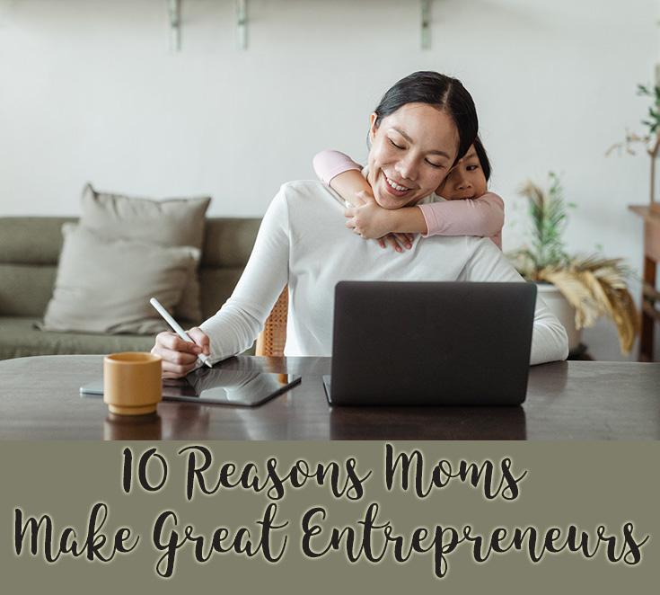 10 Reasons Moms Make Great Entrepreneurs
