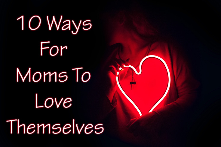 10 Ways For Moms To Love Themselves