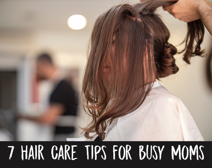 7 Hair Care Tips for Busy Moms