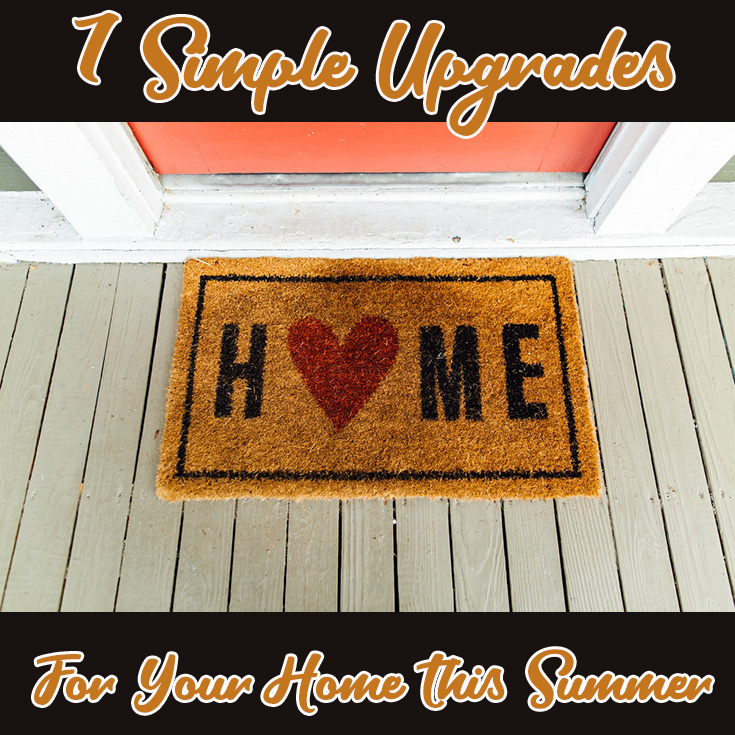 7 Simple Upgrades For Your Home This Summer