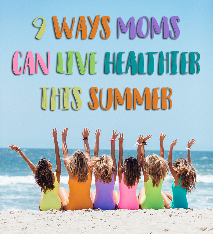 9 Ways Moms Can Live Healthier This Summer
