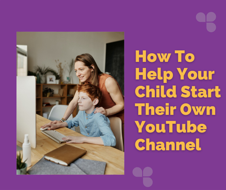How To Help Your Child Start Their Own YouTube Channel