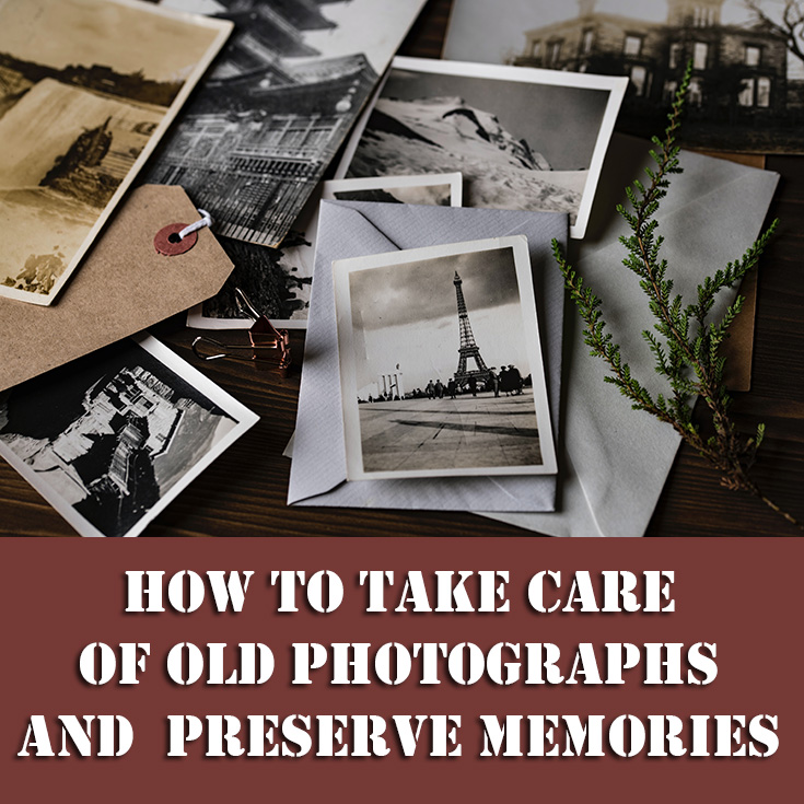 How To Take Care Of Old Photographs And Preserve Memories