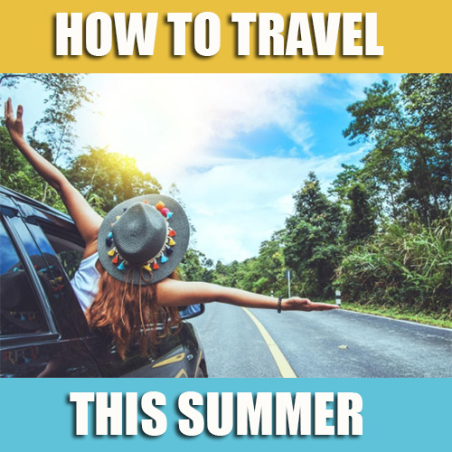 How To Travel This Summer