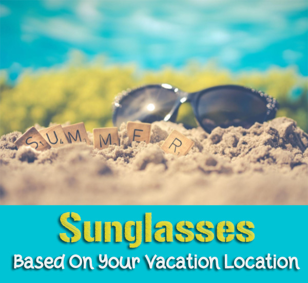 Sunglasses Based On Your Vacation Location