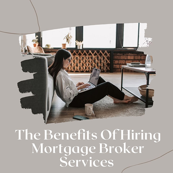 The Benefits Of Hiring Mortgage Broker Services 2021