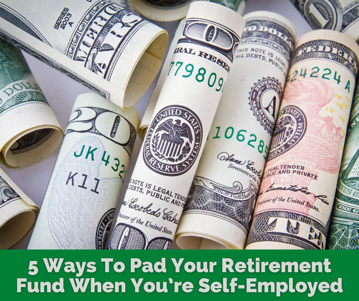 5 Ways To Pad Your Retirement Fund When You're Self-Employed