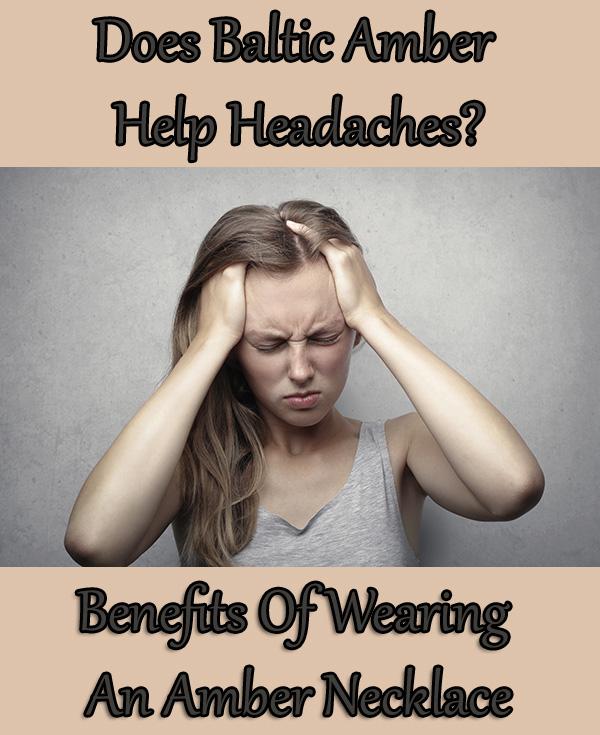 Does Baltic Amber Help Headaches?