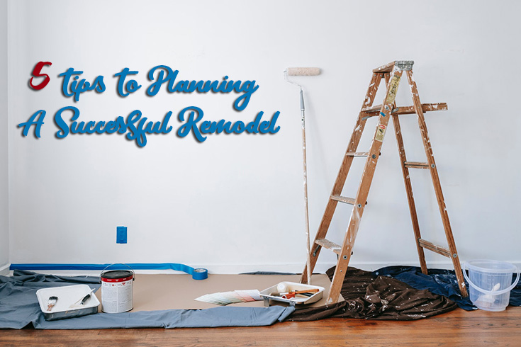 5 Tips To Planning A Successful Remodel
