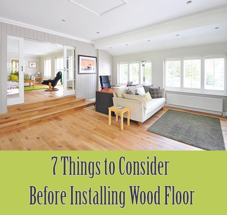 7 Things to Consider Before Installing Wood Floor