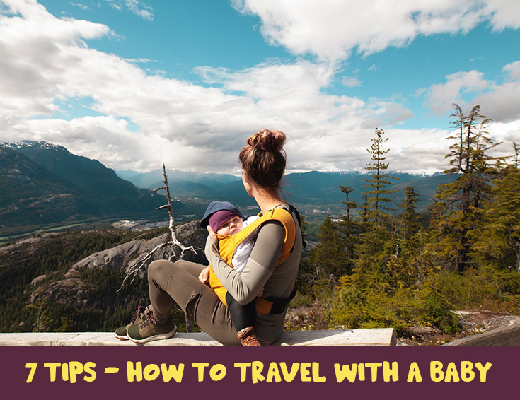 7 Tips - How To Travel With A Baby