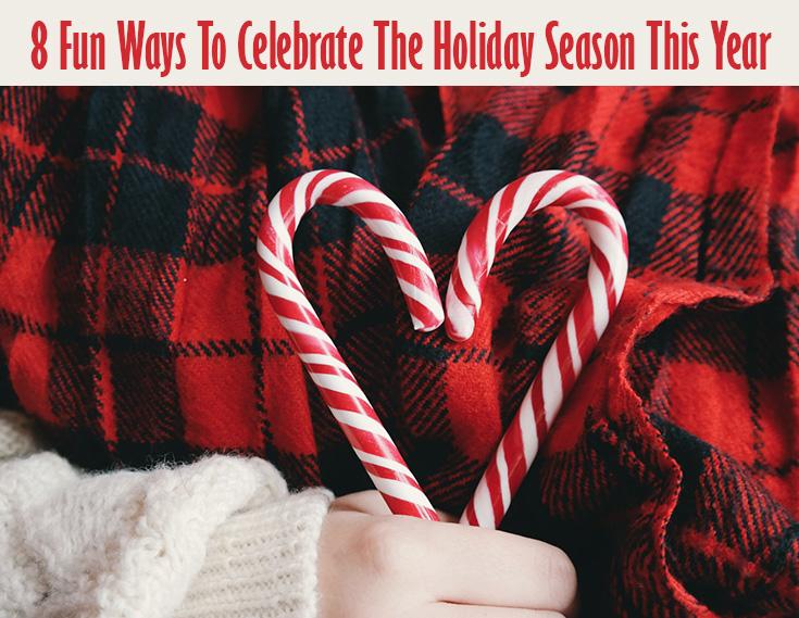 8 Fun Ways To Celebrate The Holiday Season This Year
