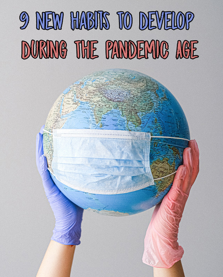 9 New Habits To Develop During The Pandemic Age