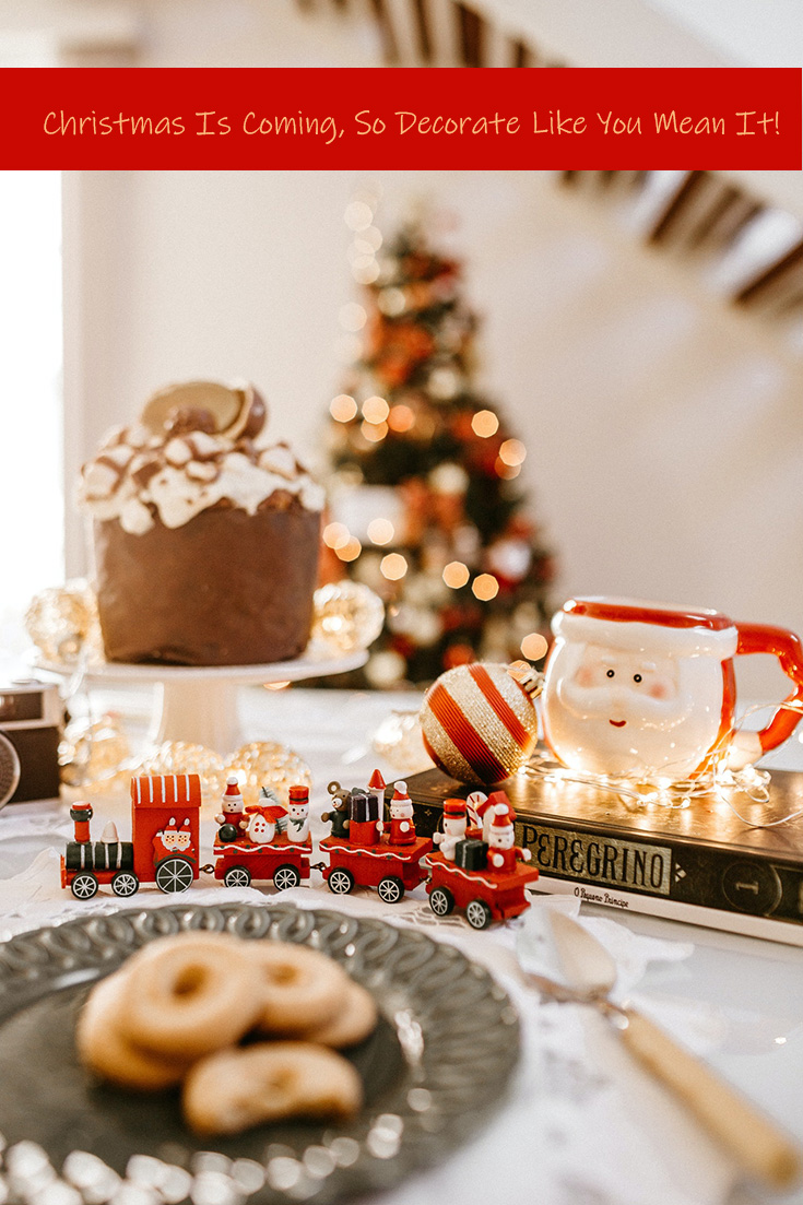 Christmas Is Coming, So Decorate Like You Mean It!