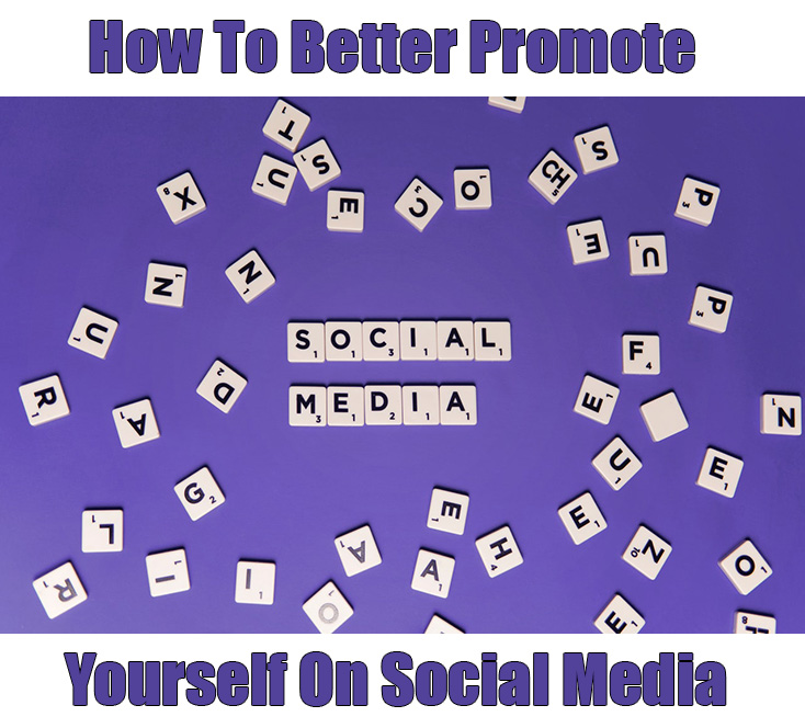 How To Better Promote Yourself On Social Media